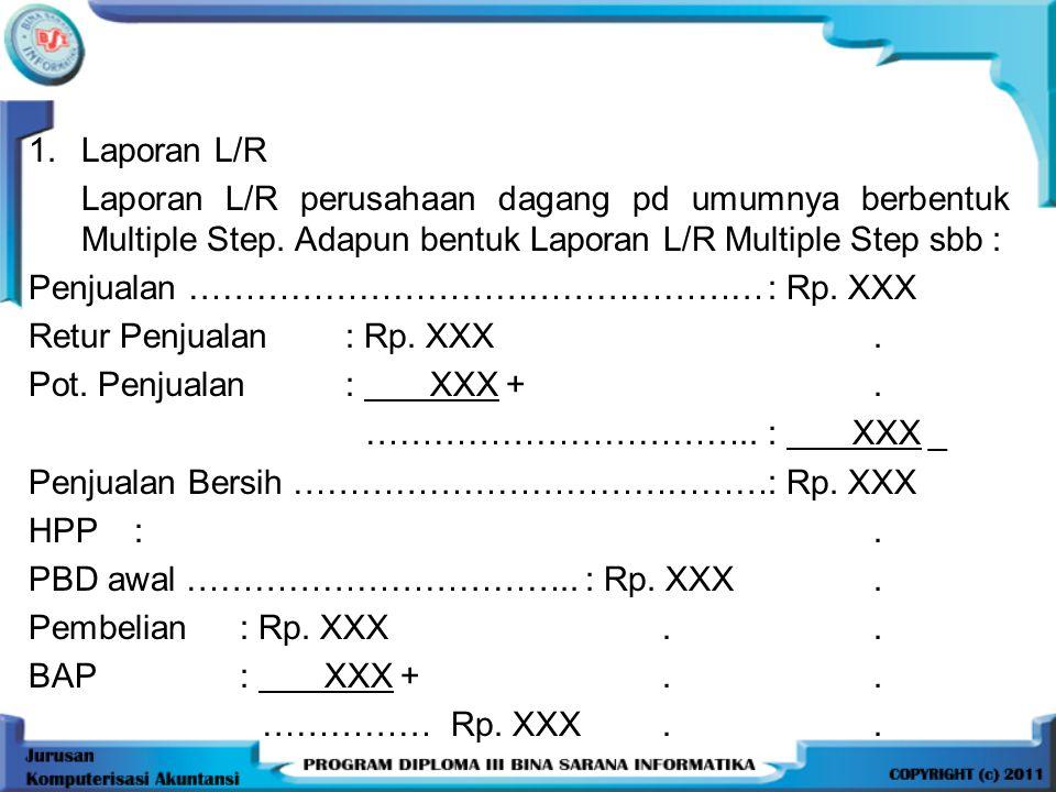 1.Laporan L/R Laporan L/R perusahaan dagang pd umumnya berbentuk Multiple Step.
