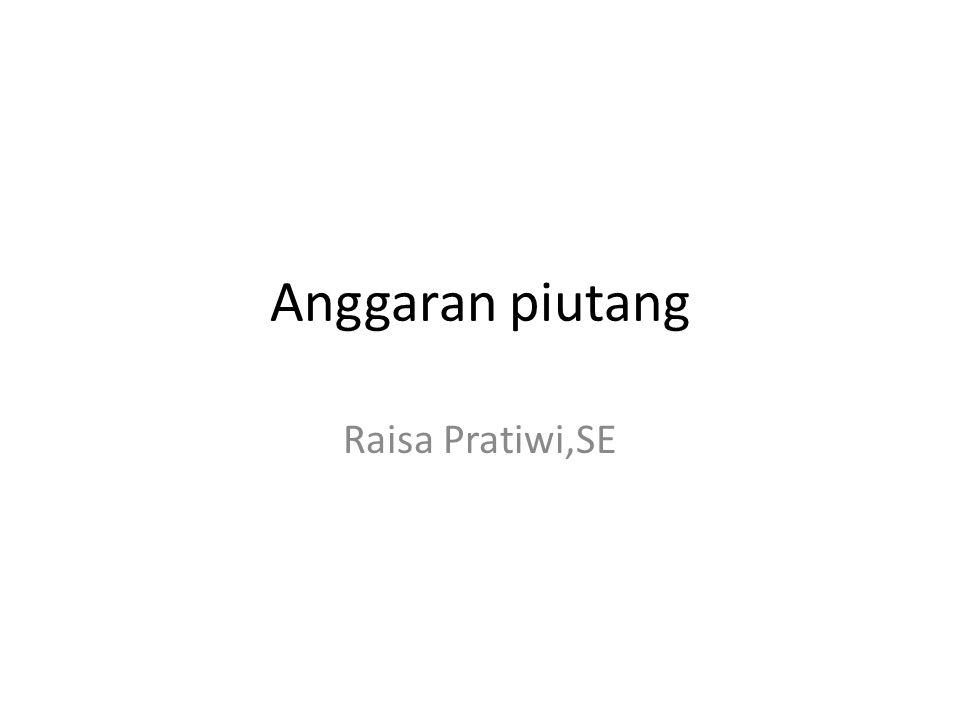 Anggaran piutang Raisa Pratiwi,SE