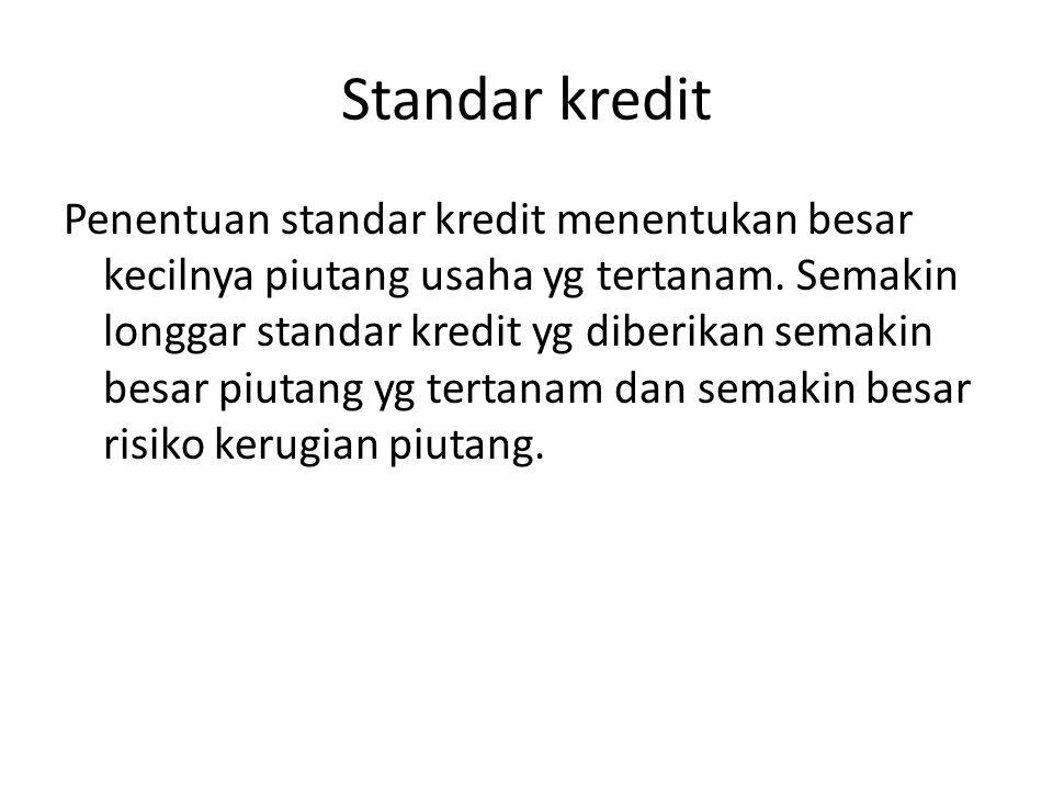 Standar kredit Penentuan standar kredit menentukan besar kecilnya piutang usaha yg tertanam. Semakin longgar standar kredit yg diberikan semakin besar