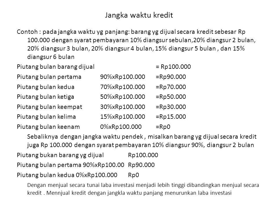 Jangka waktu kredit Contoh : pada jangka waktu yg panjang: barang yg dijual secara kredit sebesar Rp 100.000 dengan syarat pembayaran 10% diangsur seb