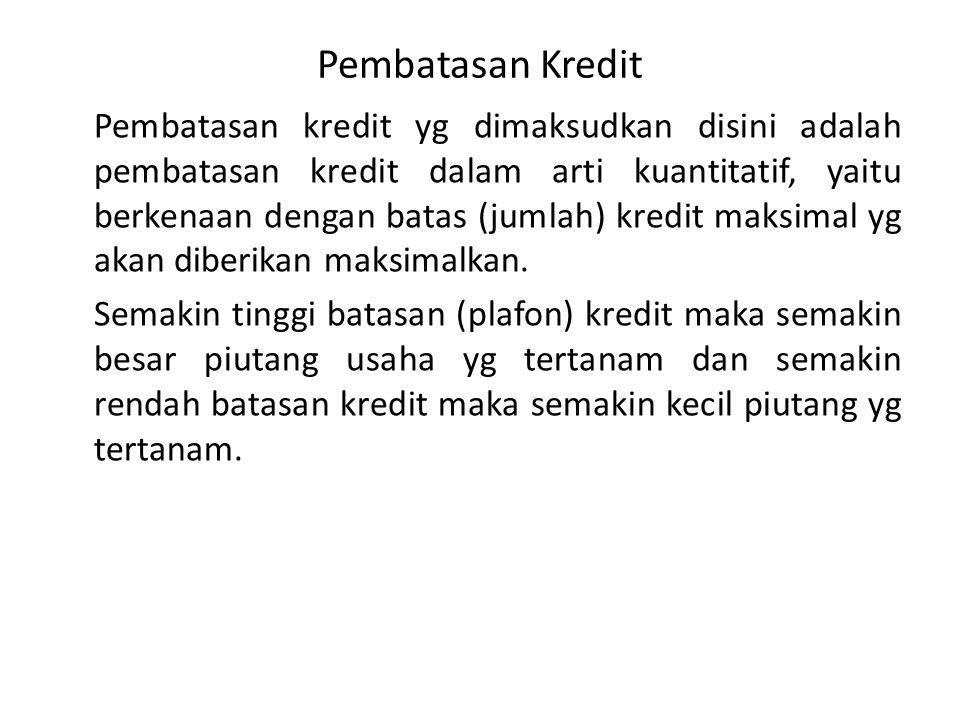 Pembatasan Kredit Pembatasan kredit yg dimaksudkan disini adalah pembatasan kredit dalam arti kuantitatif, yaitu berkenaan dengan batas (jumlah) kredi