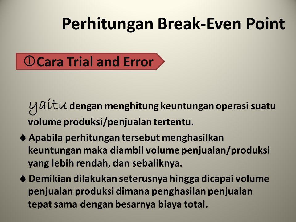  Cara Trial and Error Perhitungan Break-Even Point yaitu dengan menghitung keuntungan operasi suatu volume produksi/penjualan tertentu.  Apabila per