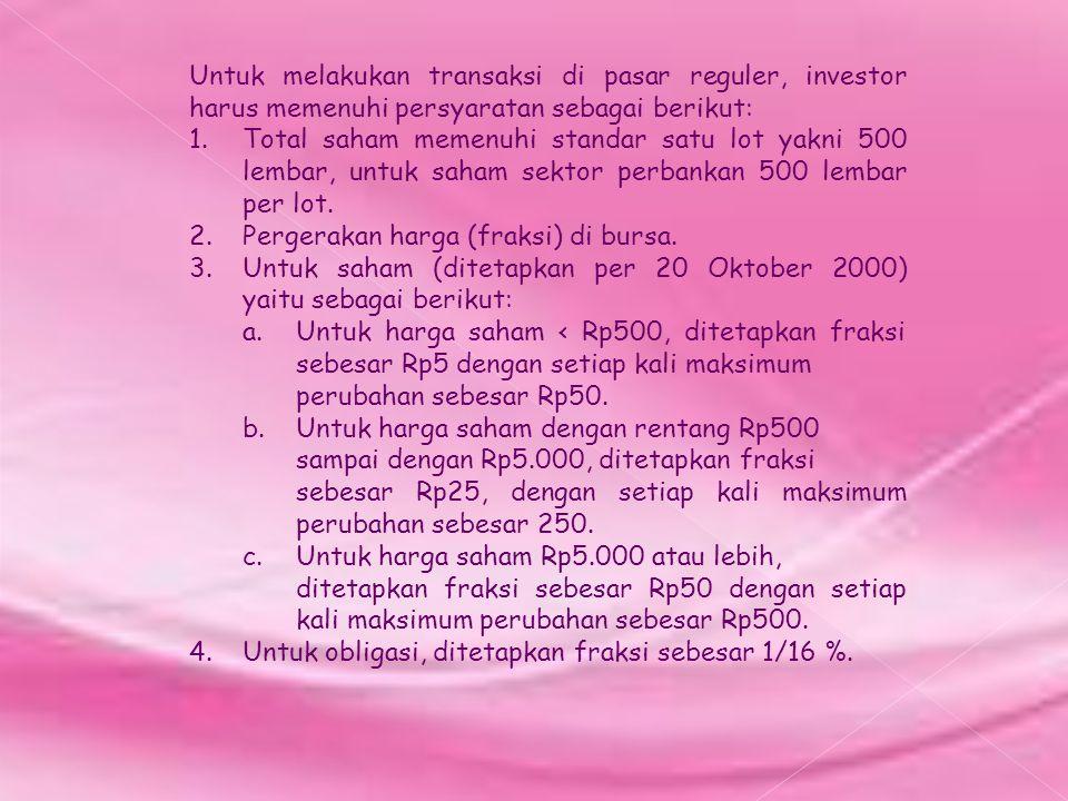 Untuk melakukan transaksi di pasar reguler, investor harus memenuhi persyaratan sebagai berikut: 1. Total saham memenuhi standar satu lot yakni 500 le