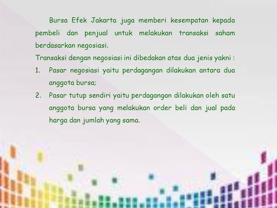 Bursa Efek Jakarta juga memberi kesempatan kepada pembeli dan penjual untuk melakukan transaksi saham berdasarkan negosiasi. Transaksi dengan negosias