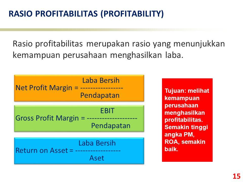 15 RASIO PROFITABILITAS (PROFITABILITY) Rasio profitabilitas merupakan rasio yang menunjukkan kemampuan perusahaan menghasilkan laba. EBIT Gross Profi