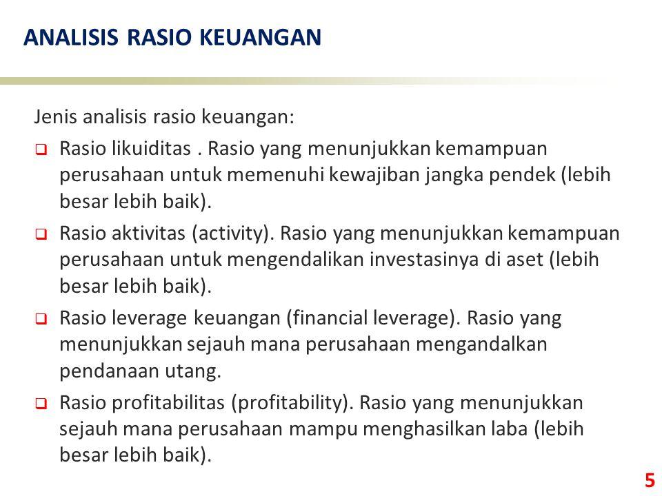 5 ANALISIS RASIO KEUANGAN Jenis analisis rasio keuangan:  Rasio likuiditas. Rasio yang menunjukkan kemampuan perusahaan untuk memenuhi kewajiban jang