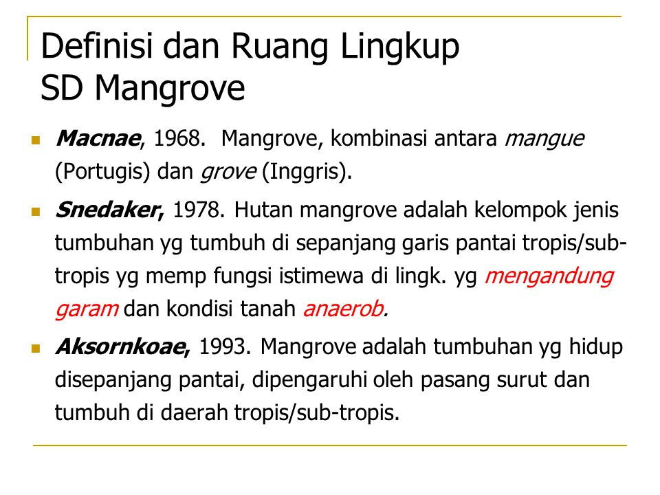 Macnae, 1968. Mangrove, kombinasi antara mangue (Portugis) dan grove (Inggris). Snedaker, 1978. Hutan mangrove adalah kelompok jenis tumbuhan yg tumbu