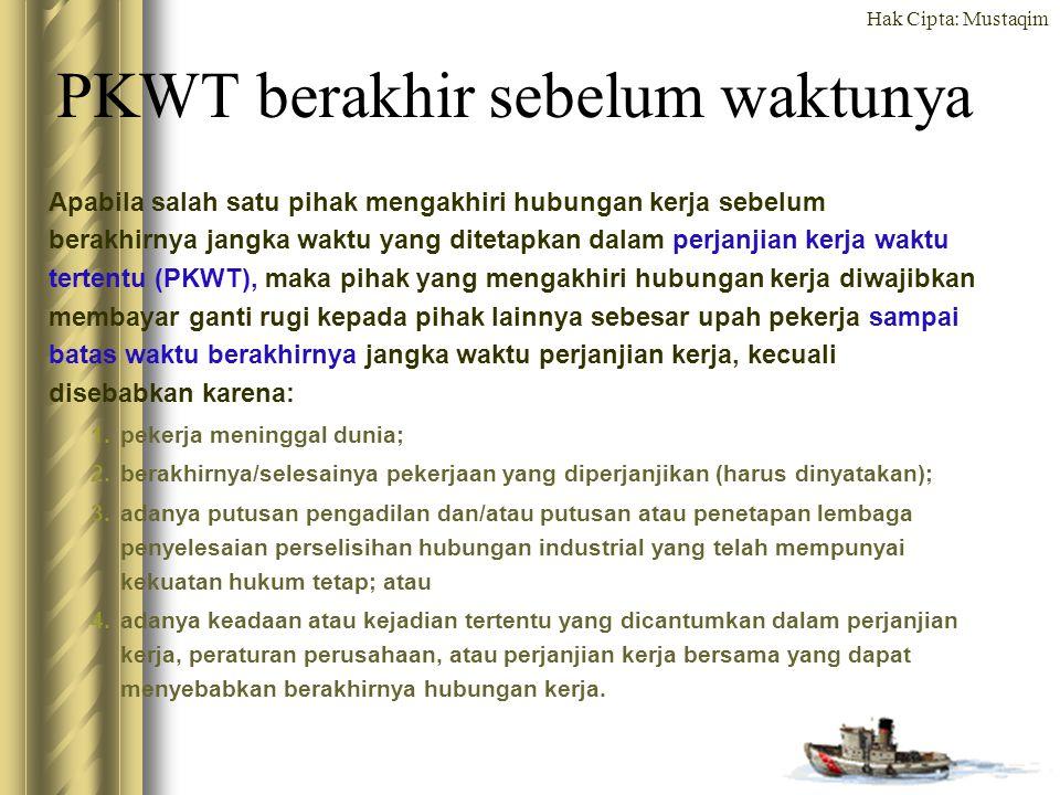 Hak Cipta: Mustaqim PERUBAHAN PKWT MENJADI PKWTT Pasal 15 Kepmenakertrans No 100/MEN/VI/2004 (1) PKWT yang tidak dibuat dalam bahasa Indonesia dan huruf latin berubah menjadi PKWTT sejak adanya hubungan kerja.