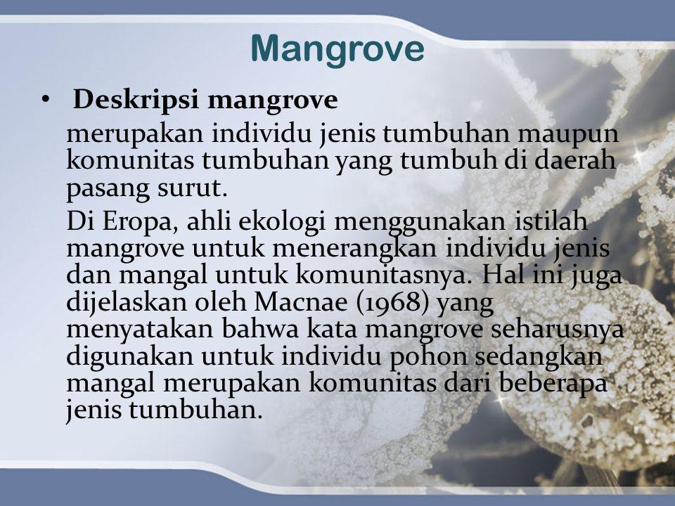 Mangrove Deskripsi mangrove merupakan individu jenis tumbuhan maupun komunitas tumbuhan yang tumbuh di daerah pasang surut. Di Eropa, ahli ekologi men