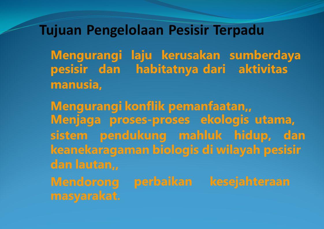 pesisirdan habitatnyadariaktivitas manusia, Mengurangi konflik pemanfaatan,, Menjagaproses-prosesekologisutama, Tujuan Pengelolaan Pesisir Terpadu Men