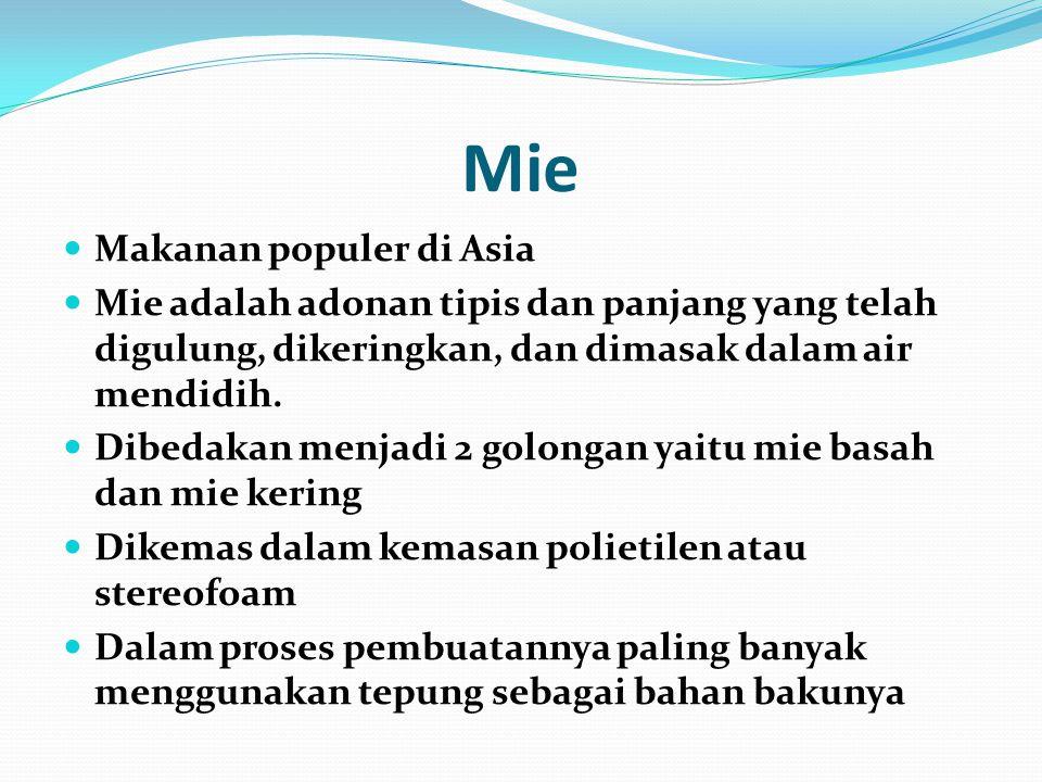 Mie Makanan populer di Asia Mie adalah adonan tipis dan panjang yang telah digulung, dikeringkan, dan dimasak dalam air mendidih. Dibedakan menjadi 2