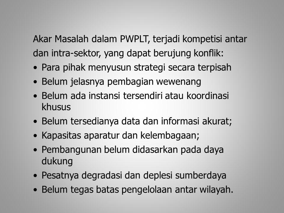 Akar Masalah dalam PWPLT, terjadi kompetisi antar dan intra-sektor, yang dapat berujung konflik: Para pihak menyusun strategi secara terpisah Belum je