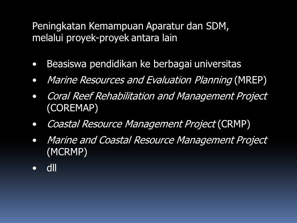 Peningkatan Kemampuan Aparatur dan SDM, melalui proyek-proyek antara lain Beasiswa pendidikan ke berbagai universitas Marine Resources and Evaluation