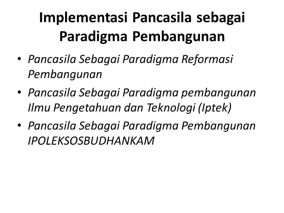 Implementasi Pancasila sebagai Paradigma Pembangunan Pancasila Sebagai Paradigma Reformasi Pembangunan Pancasila Sebagai Paradigma pembangunan Ilmu Pengetahuan dan Teknologi (Iptek) Pancasila Sebagai Paradigma Pembangunan IPOLEKSOSBUDHANKAM