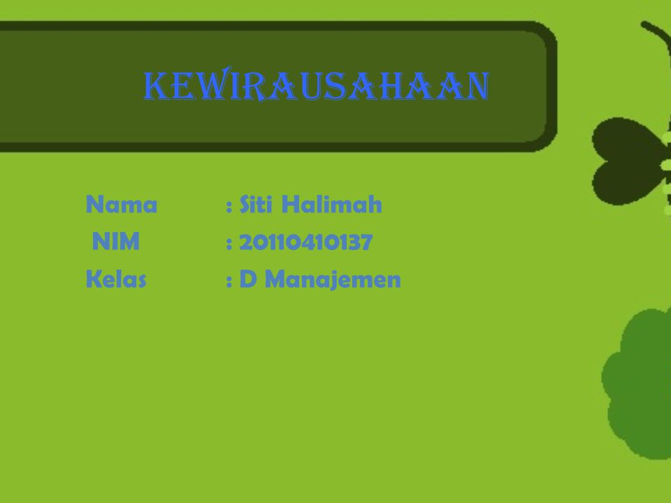KEWIRAUSAHAAN Nama : Siti Halimah NIM : 20110410137 Kelas : D Manajemen