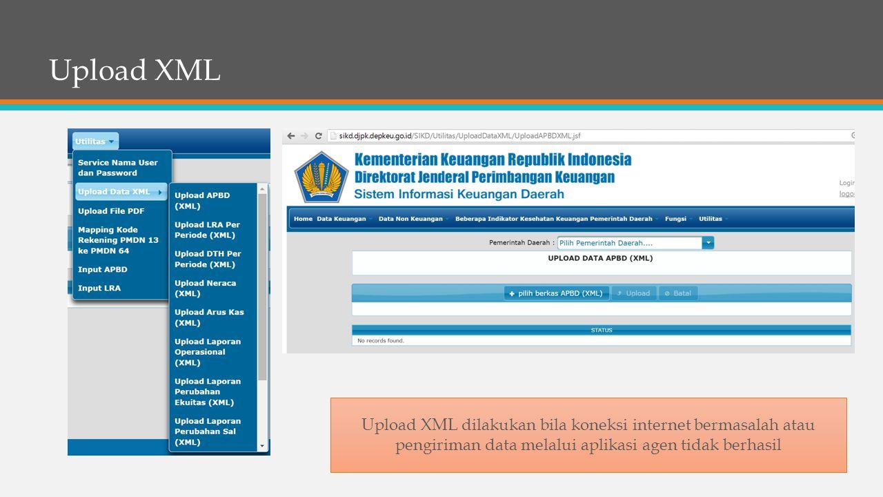 Upload XML Upload XML dilakukan bila koneksi internet bermasalah atau pengiriman data melalui aplikasi agen tidak berhasil