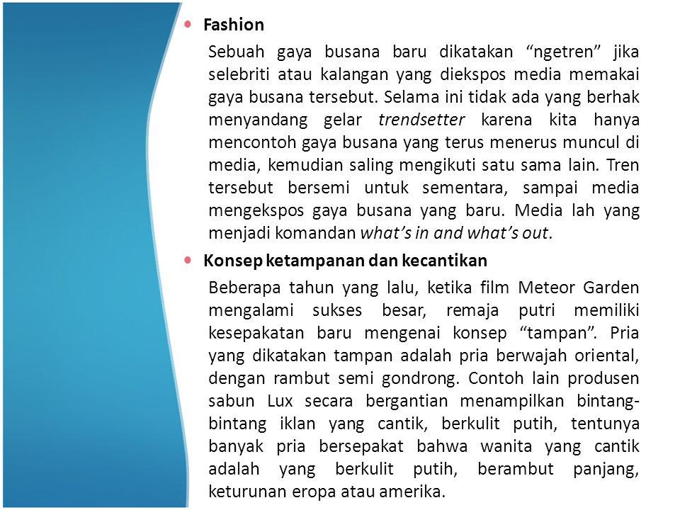 Fashion Sebuah gaya busana baru dikatakan ngetren jika selebriti atau kalangan yang diekspos media memakai gaya busana tersebut.