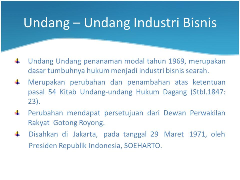Undang – Undang Industri Bisnis Undang Undang penanaman modal tahun 1969, merupakan dasar tumbuhnya hukum menjadi industri bisnis searah.