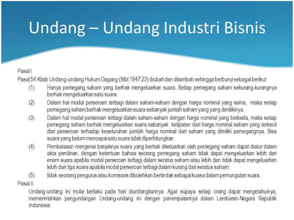 Undang – Undang Industri Bisnis Pasal I Pasal 54 Kitab Undang-undang Hukum Dagang (Stbl.1847:23) diubah dan ditambah sehingga berbunyi sebagai berikut: (1)Hanya pemegang saham yang berhak mengeluarkan suara.