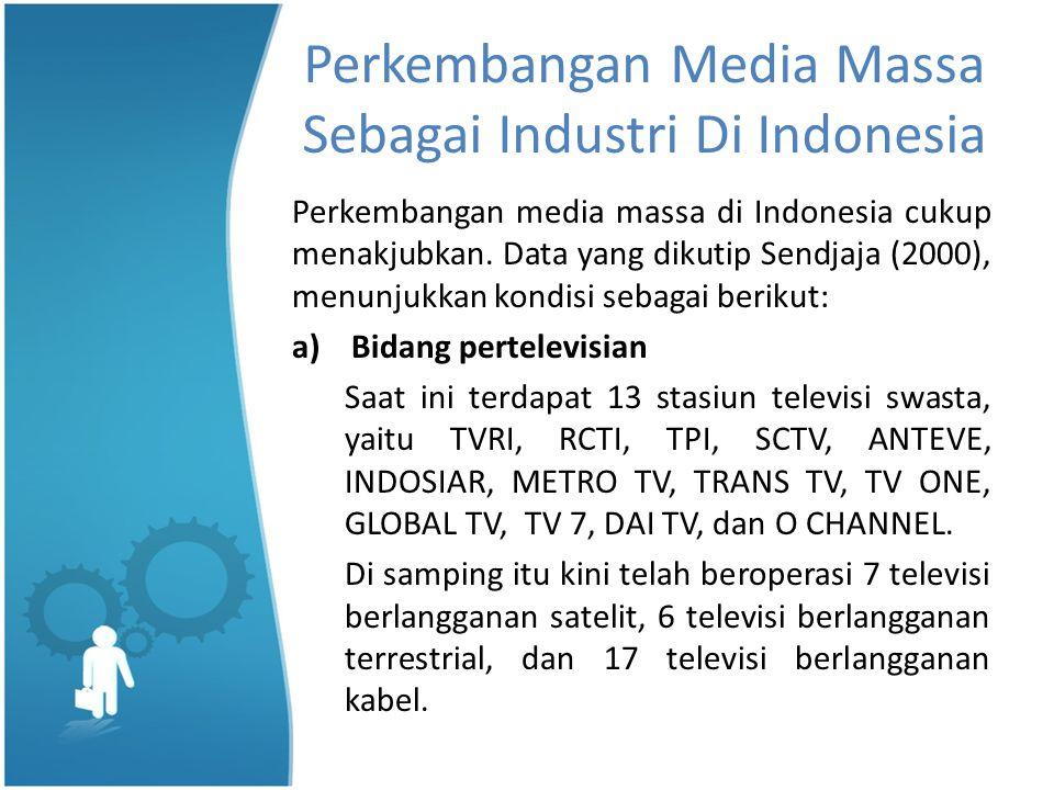 Perkembangan Media Massa Sebagai Industri Di Indonesia Perkembangan media massa di Indonesia cukup menakjubkan.