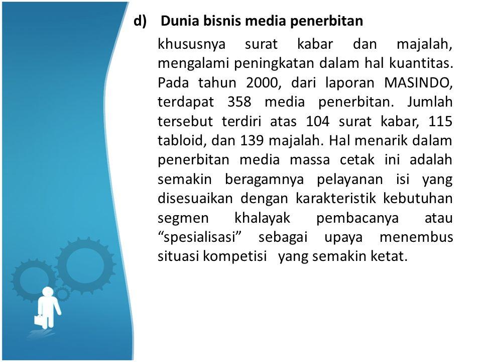 d)Dunia bisnis media penerbitan khususnya surat kabar dan majalah, mengalami peningkatan dalam hal kuantitas.