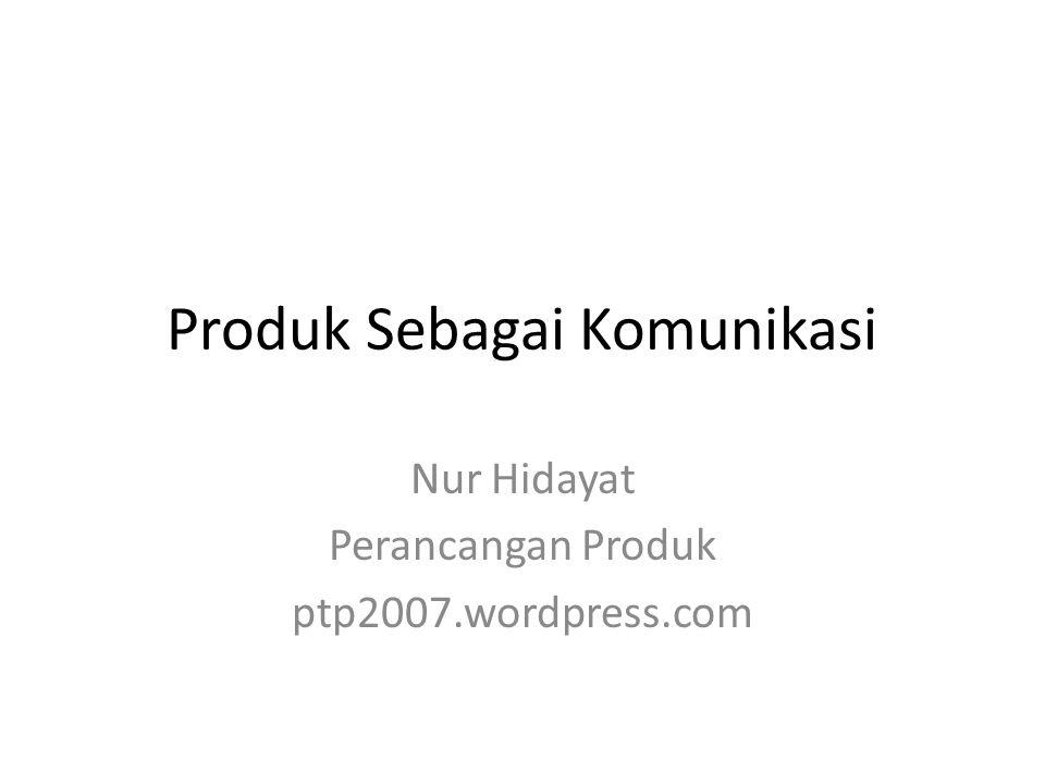 Produk Sebagai Komunikasi Nur Hidayat Perancangan Produk ptp2007.wordpress.com
