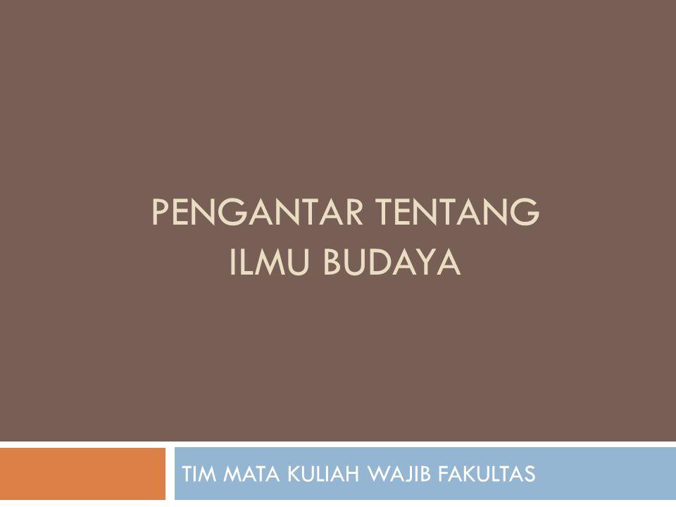 PENGANTAR TENTANG ILMU BUDAYA TIM MATA KULIAH WAJIB FAKULTAS