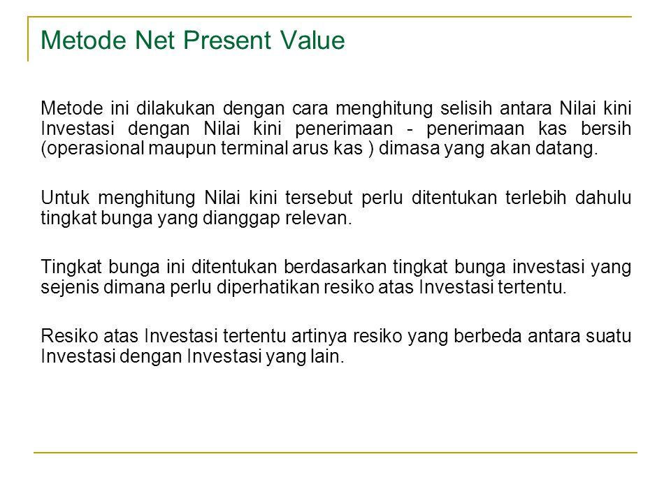 Metode Net Present Value Metode ini dilakukan dengan cara menghitung selisih antara Nilai kini Investasi dengan Nilai kini penerimaan - penerimaan kas