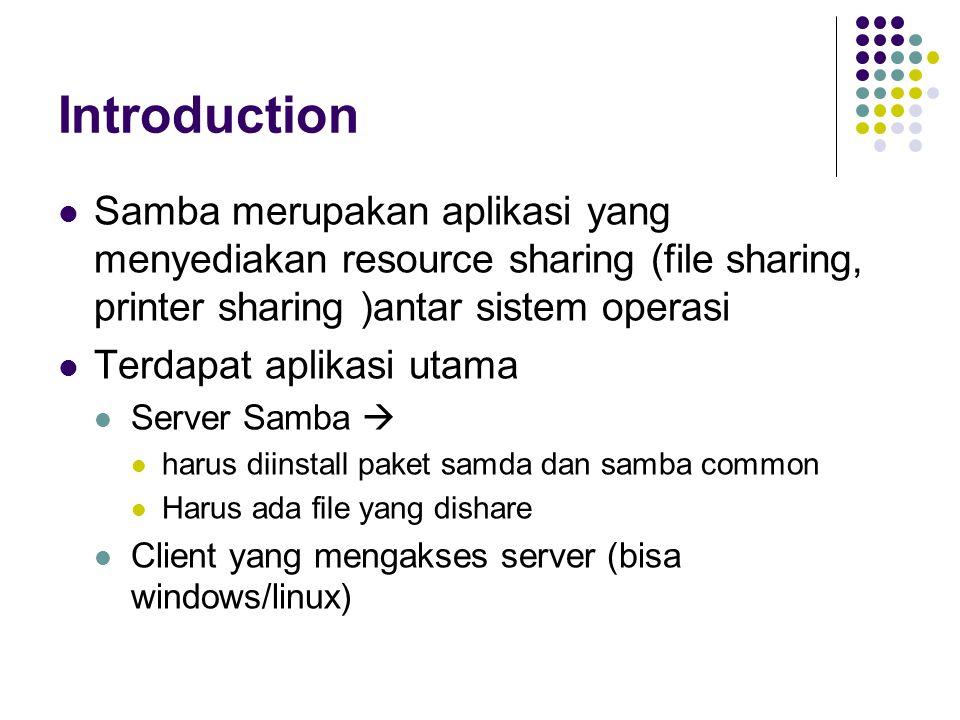 Introduction Samba merupakan aplikasi yang menyediakan resource sharing (file sharing, printer sharing )antar sistem operasi Terdapat aplikasi utama S