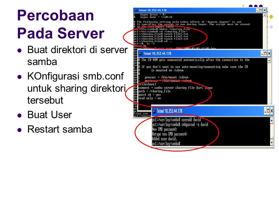 Percobaan Pada Server Buat direktori di server samba KOnfigurasi smb.conf untuk sharing direktori tersebut Buat User Restart samba