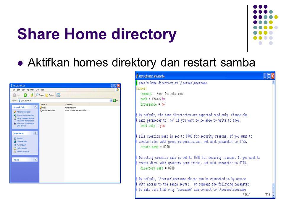 Share Home directory Aktifkan homes direktory dan restart samba