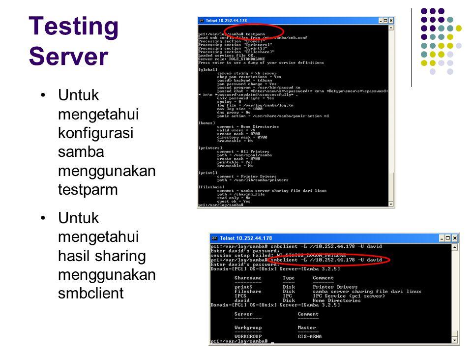Testing Server Untuk mengetahui konfigurasi samba menggunakan testparm Untuk mengetahui hasil sharing menggunakan smbclient