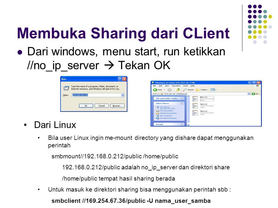 Membuka Sharing dari CLient Dari windows, menu start, run ketikkan //no_ip_server  Tekan OK Dari Linux Bila user Linux ingin me-mount directory yang