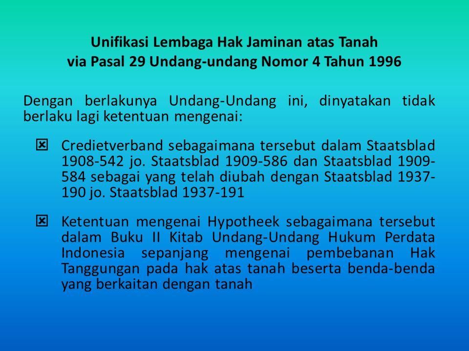 Unifikasi Lembaga Hak Jaminan atas Tanah via Pasal 29 Undang-undang Nomor 4 Tahun 1996 Dengan berlakunya Undang-Undang ini, dinyatakan tidak berlaku l