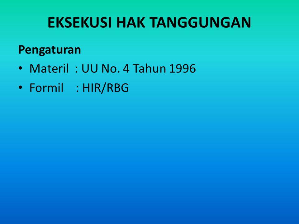 EKSEKUSI HAK TANGGUNGAN Pengaturan Materil : UU No. 4 Tahun 1996 Formil : HIR/RBG