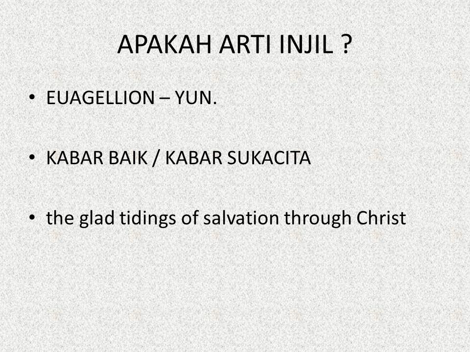 APAKAH ARTI INJIL ? EUAGELLION – YUN. KABAR BAIK / KABAR SUKACITA the glad tidings of salvation through Christ