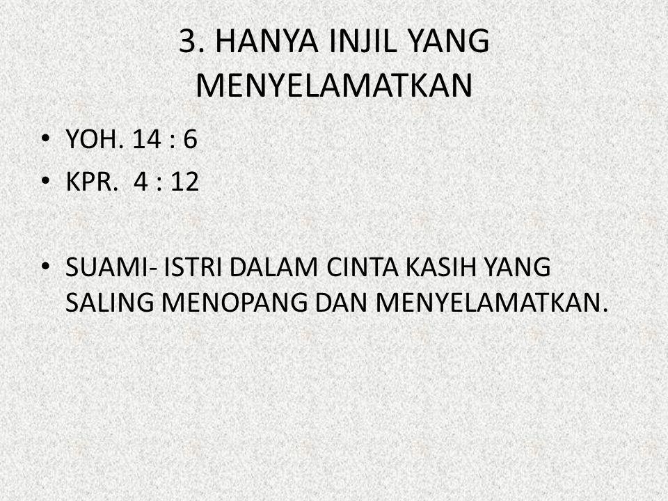3. HANYA INJIL YANG MENYELAMATKAN YOH. 14 : 6 KPR. 4 : 12 SUAMI- ISTRI DALAM CINTA KASIH YANG SALING MENOPANG DAN MENYELAMATKAN.
