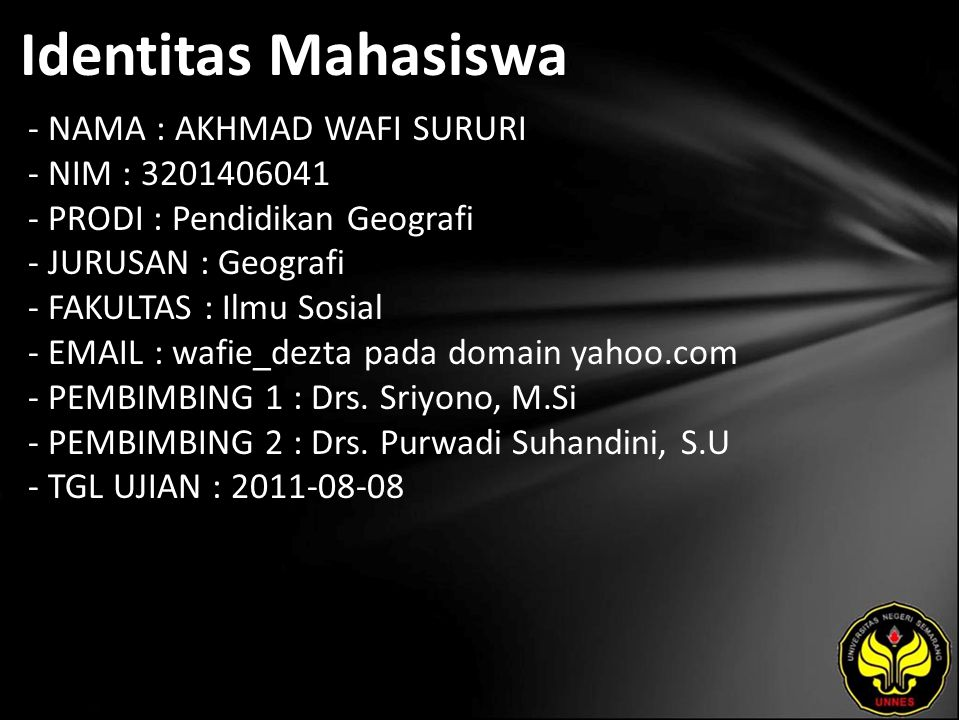 Identitas Mahasiswa - NAMA : AKHMAD WAFI SURURI - NIM : 3201406041 - PRODI : Pendidikan Geografi - JURUSAN : Geografi - FAKULTAS : Ilmu Sosial - EMAIL