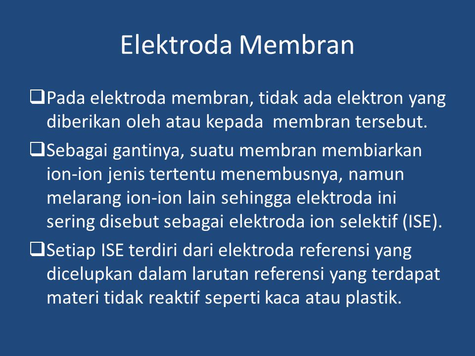 Elektroda Membran  Pada elektroda membran, tidak ada elektron yang diberikan oleh atau kepada membran tersebut.  Sebagai gantinya, suatu membran mem