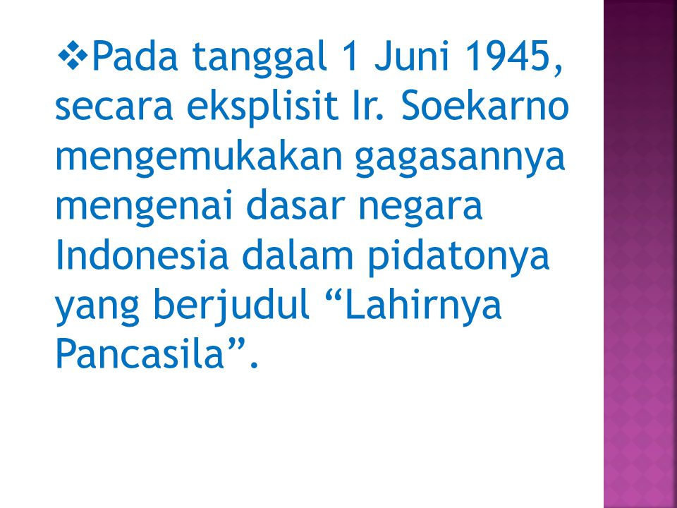  Melihat pada perkembangan perumusan Pancasia sejak 1 Juni sampai 18 Agustus 1945, dapat diketahui bahwa Pancasila mengalami perkembangan fungsi.