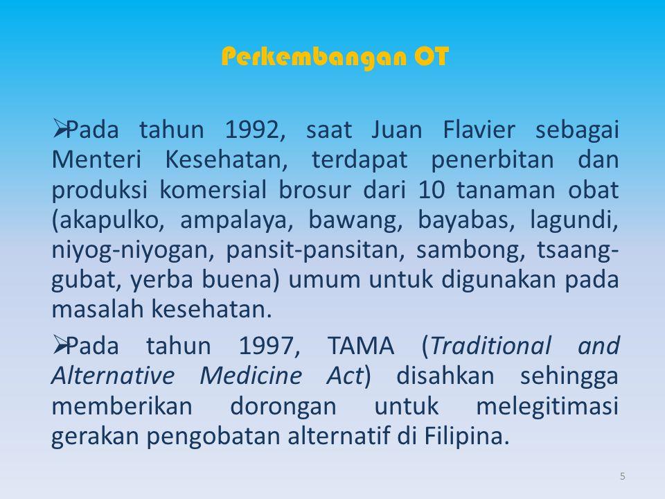 Perkembangan OT  Pada tahun 1992, saat Juan Flavier sebagai Menteri Kesehatan, terdapat penerbitan dan produksi komersial brosur dari 10 tanaman obat