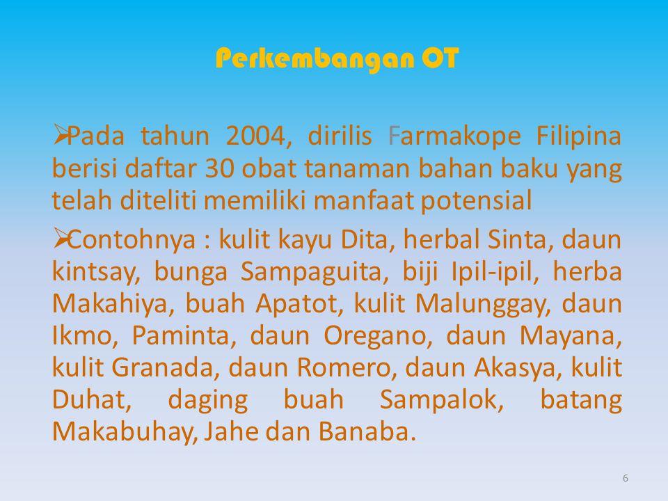 Perkembangan OT  Pada tahun 2004, dirilis Farmakope Filipina berisi daftar 30 obat tanaman bahan baku yang telah diteliti memiliki manfaat potensial