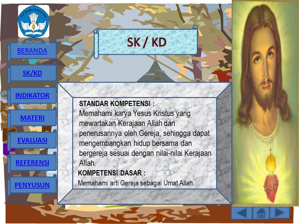 BERANDA SK/KD INDIKATOR MATERI EVALUASI REFERENSI PENYUSUN INDIKATOR  Merumuskan makna Kis 2 : 41 – 47 tentang Gereja sebagai Umat Allah.