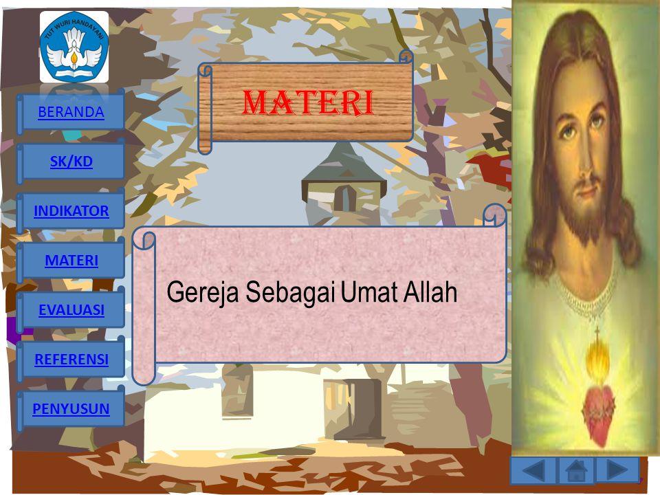 BERANDA SK/KD INDIKATOR MATERI EVALUASI REFERENSI PENYUSUN MATERI Gereja Sebagai Umat Allah