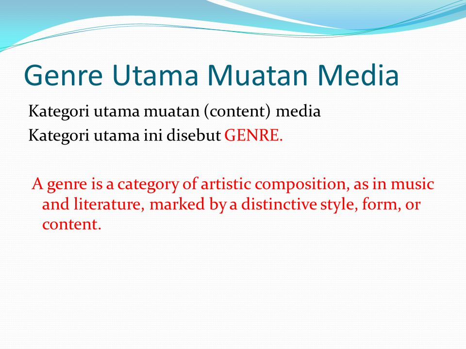 Genre Utama Muatan Media Kategori utama muatan (content) media Kategori utama ini disebut GENRE.