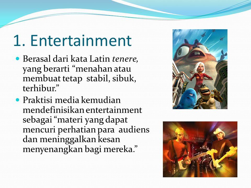 """1. Entertainment Berasal dari kata Latin tenere, yang berarti """"menahan atau membuat tetap stabil, sibuk, terhibur."""" Praktisi media kemudian mendefinis"""
