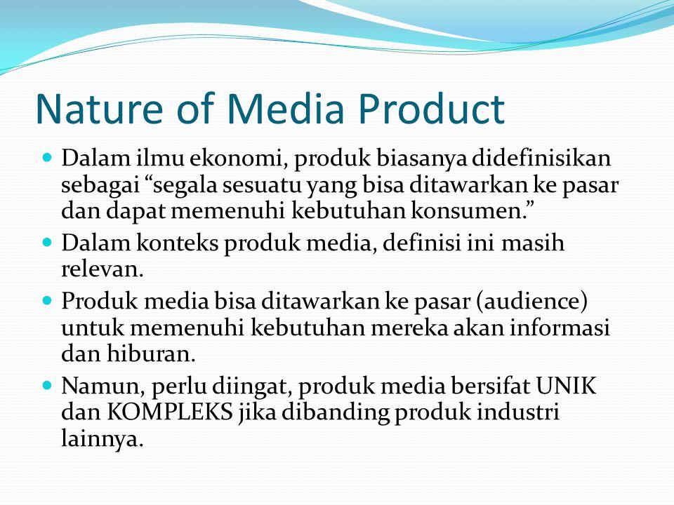 """Nature of Media Product Dalam ilmu ekonomi, produk biasanya didefinisikan sebagai """"segala sesuatu yang bisa ditawarkan ke pasar dan dapat memenuhi keb"""