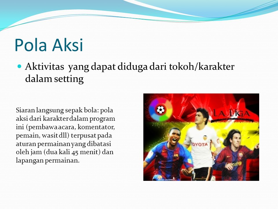 Pola Aksi Aktivitas yang dapat diduga dari tokoh/karakter dalam setting Siaran langsung sepak bola: pola aksi dari karakter dalam program ini (pembawa