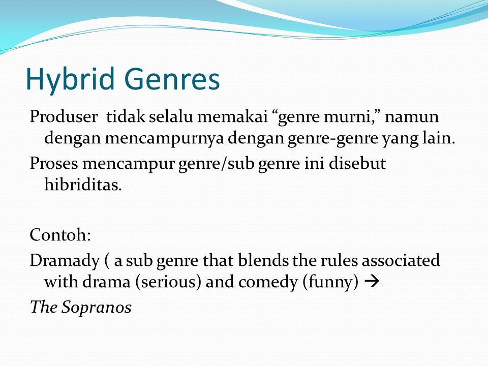 Hybrid Genres Produser tidak selalu memakai genre murni, namun dengan mencampurnya dengan genre-genre yang lain.