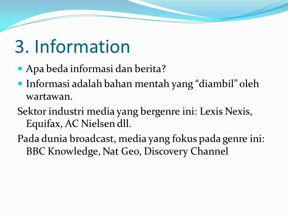 """3. Information Apa beda informasi dan berita? Informasi adalah bahan mentah yang """"diambil"""" oleh wartawan. Sektor industri media yang bergenre ini: Lex"""